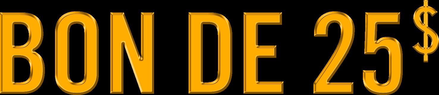 Texte doré indiquant « bon de 25 $ »